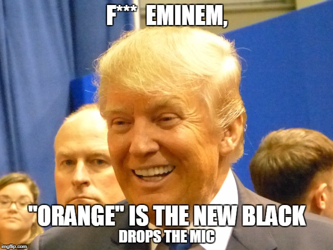"8 Mile Poser - a Presidential freestyle cipher | F***  EMINEM, ""ORANGE"" IS THE NEW BLACK DROPS THE MIC 