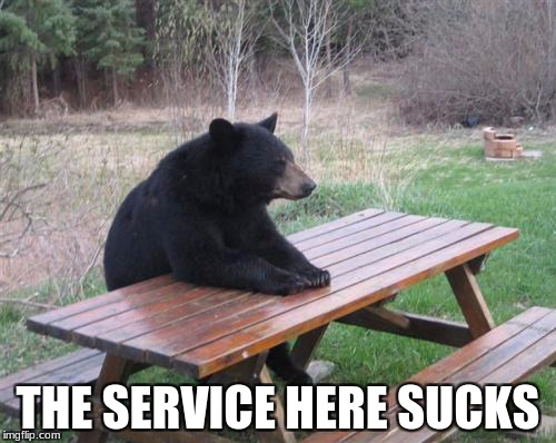 order please | THE SERVICE HERE SUCKS | image tagged in memes,bad luck bear | made w/ Imgflip meme maker