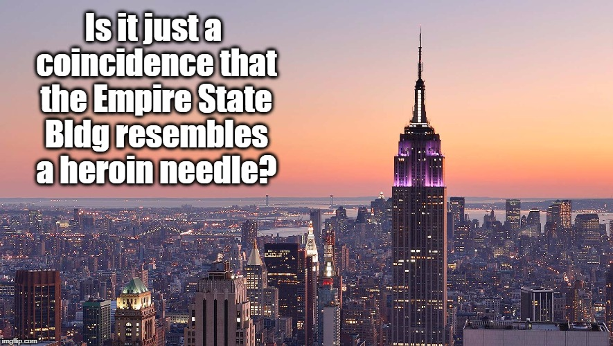 I think of a needle every time I see that building | Is it just a coincidence that the Empire State Bldg resembles a heroin needle? | image tagged in empire state bldg | made w/ Imgflip meme maker