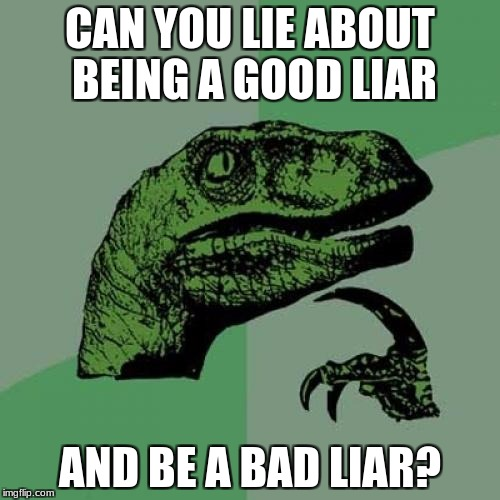 Philosoraptor Meme | CAN YOU LIE ABOUT BEING A GOOD LIAR AND BE A BAD LIAR? | image tagged in memes,philosoraptor,liar,lies | made w/ Imgflip meme maker
