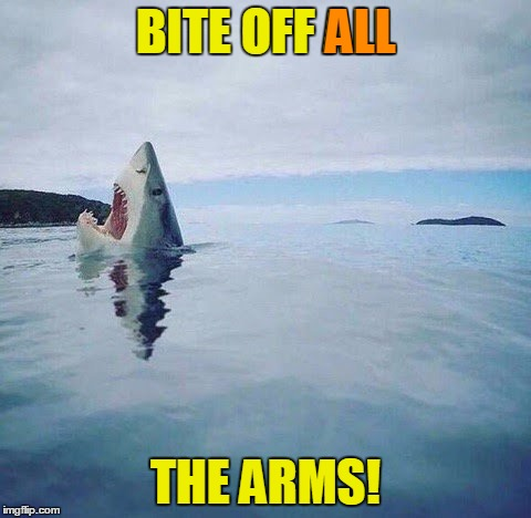 BITE OFF ALL THE ARMS! ALL | made w/ Imgflip meme maker