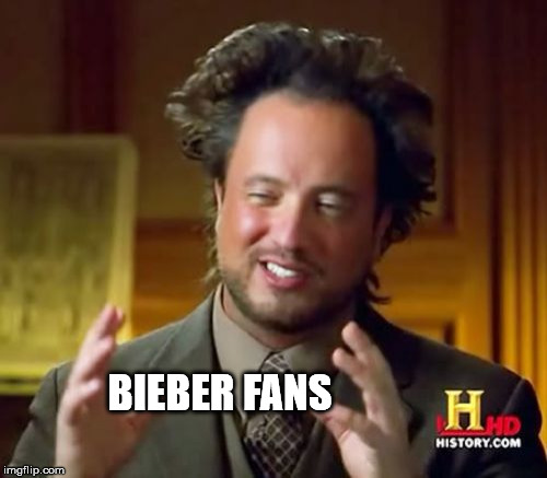 Ancient Aliens Meme | BIEBER FANS | image tagged in memes,ancient aliens | made w/ Imgflip meme maker