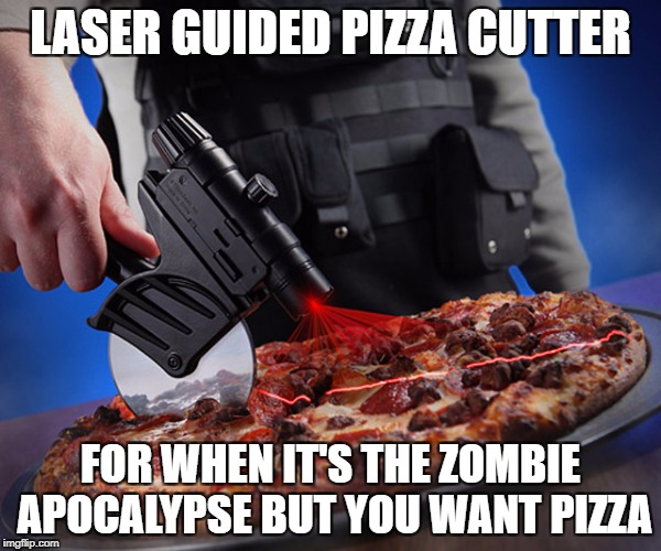so yeah this is really a thing amazon | LASER GUIDED PIZZA CUTTER FOR WHEN IT'S THE ZOMBIE APOCALYPSE BUT YOU WANT PIZZA | image tagged in memes,tactical,pizza,zombie apocalypse | made w/ Imgflip meme maker