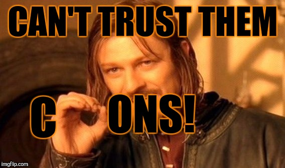 One Does Not Simply Meme | CAN'T TRUST THEM C ONS! | image tagged in memes,one does not simply | made w/ Imgflip meme maker