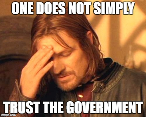 Frustrated Boromir | ONE DOES NOT SIMPLY TRUST THE GOVERNMENT | image tagged in frustrated boromir | made w/ Imgflip meme maker