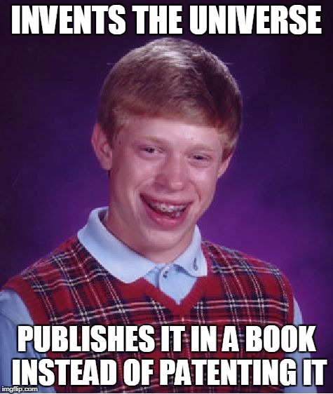 Bad Luck Brian Meme | INVENTS THE UNIVERSE PUBLISHES IT IN A BOOK INSTEAD OF PATENTING IT | image tagged in memes,bad luck brian | made w/ Imgflip meme maker