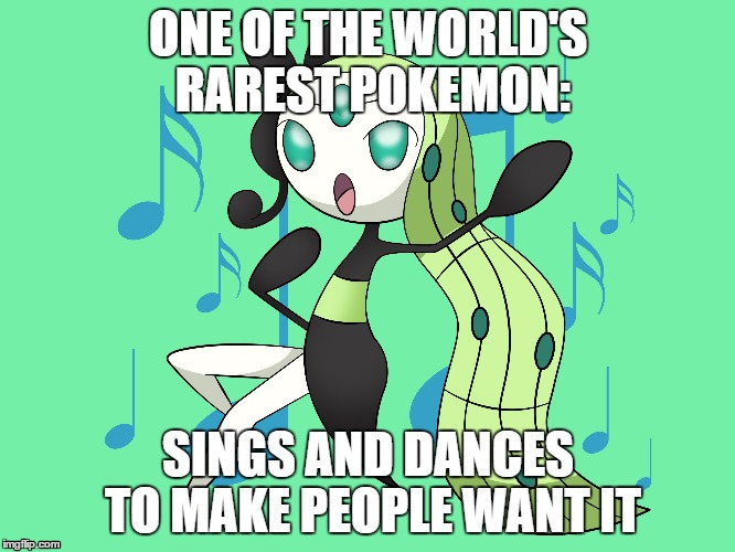 Meloetta: The Dancing and Singing Pokemon | ONE OF THE WORLD'S RAREST POKEMON: SINGS AND DANCES TO MAKE PEOPLE WANT IT | image tagged in pokemon,singing,dancers,awesome | made w/ Imgflip meme maker