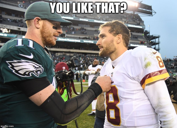 Wentz owns Cousins | YOU LIKE THAT? | image tagged in memes | made w/ Imgflip meme maker