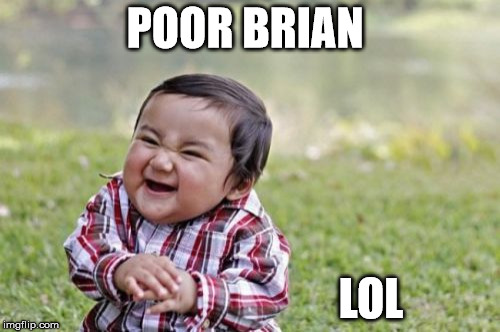 Evil Toddler Meme | POOR BRIAN LOL | image tagged in memes,evil toddler | made w/ Imgflip meme maker