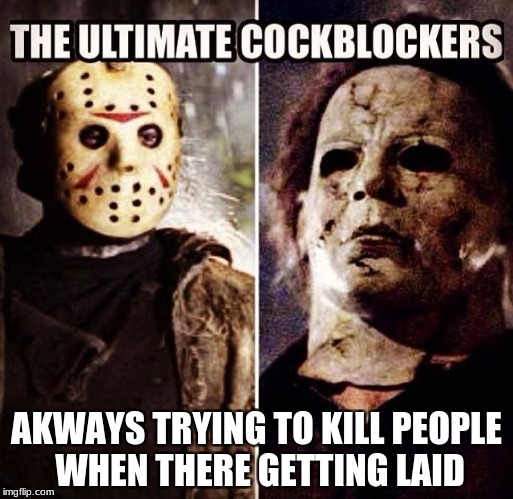 Use a movie pic or quote for Movie Week Oct 22 - 29 ( A SpursFanFromAround and haramisbae event) | AKWAYS TRYING TO KILL PEOPLE WHEN THERE GETTING LAID | image tagged in spursfanfromaround,haramisbae,jason voorhees,michael myers | made w/ Imgflip meme maker
