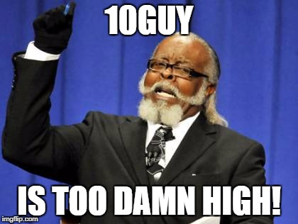 Too Damn High Meme | 10GUY IS TOO DAMN HIGH! | image tagged in memes,too damn high | made w/ Imgflip meme maker