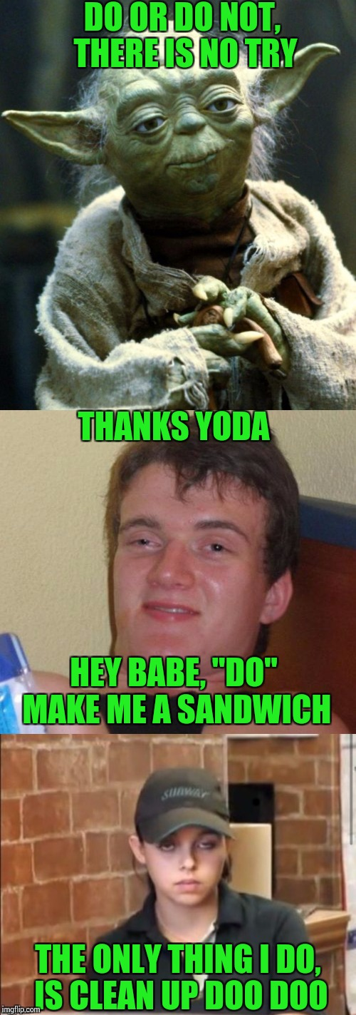 "Inspired by GotHighMadeAMeme for Movie Week ( A SpursFanFromAround and haramisbae event) | DO OR DO NOT, THERE IS NO TRY THE ONLY THING I DO, IS CLEAN UP DOO DOO THANKS YODA HEY BABE, ""DO"" MAKE ME A SANDWICH 