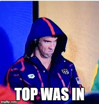 Michael Phelps Death Stare Meme | TOP WAS IN | image tagged in memes,michael phelps death stare | made w/ Imgflip meme maker