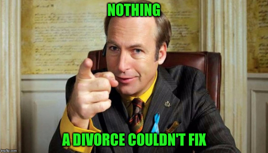 NOTHING A DIVORCE COULDN'T FIX | made w/ Imgflip meme maker