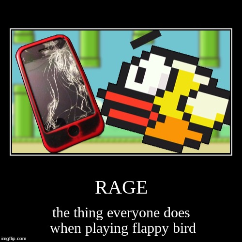 RAGE | the thing everyone does when playing flappy bird | image tagged in funny,demotivationals | made w/ Imgflip demotivational maker