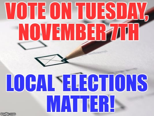 Voting Ballot | VOTE ON TUESDAY, NOVEMBER 7TH LOCAL  ELECTIONS  MATTER! | image tagged in voting ballot | made w/ Imgflip meme maker