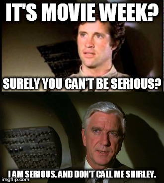 Anyways this is my meme for movie week. I hope I'm not boring you. | IT'S MOVIE WEEK? I AM SERIOUS. AND DON'T CALL ME SHIRLEY. SURELY YOU CAN'T BE SERIOUS? | image tagged in movies,movie week | made w/ Imgflip meme maker