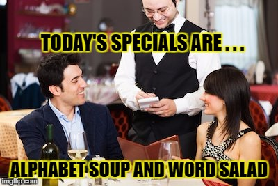 TODAY'S SPECIALS ARE . . . ALPHABET SOUP AND WORD SALAD | made w/ Imgflip meme maker