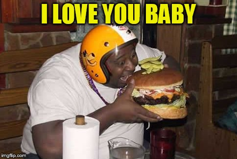 I LOVE YOU BABY | made w/ Imgflip meme maker