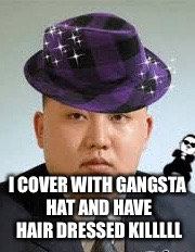 I COVER WITH GANGSTA HAT AND HAVE HAIR DRESSED KILLLLL | made w/ Imgflip meme maker
