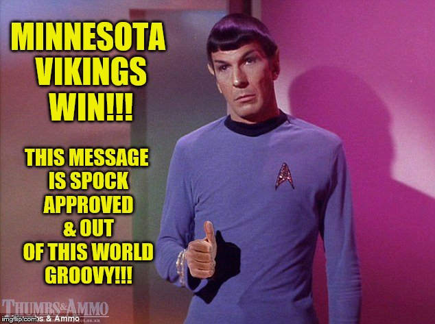 Minnesota Vikings Win Spock Approved | MINNESOTA VIKINGS WIN!!! THIS MESSAGE IS SPOCK APPROVED & OUT OF THIS WORLD GROOVY!!! | image tagged in memes,minnesota vikings,mr spock,spock,vikings win,thumbs up | made w/ Imgflip meme maker