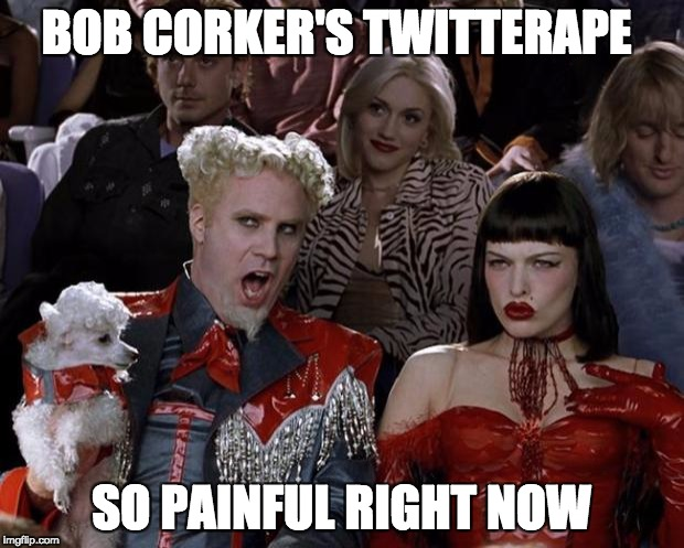 Mugatu So Hot Right Now Meme | BOB CORKER'S TWITTERAPE SO PAINFUL RIGHT NOW | image tagged in memes,mugatu so hot right now | made w/ Imgflip meme maker