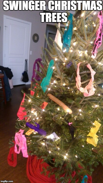 SWINGER CHRISTMAS TREES | image tagged in swinger christmas | made w/ Imgflip meme maker