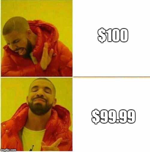 Drake Hotline approves | $100 $99.99 | image tagged in drake hotline approves | made w/ Imgflip meme maker
