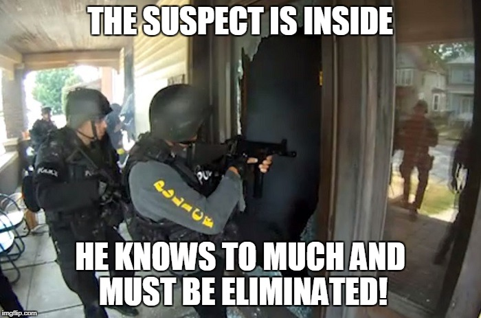 THE SUSPECT IS INSIDE HE KNOWS TO MUCH AND MUST BE ELIMINATED! | made w/ Imgflip meme maker
