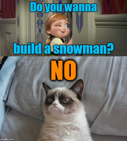 Ice Age Week, or Movie Week. Who even knows anymore?  |  Do you wanna; build a snowman? NO | image tagged in memes,grumpy cat,snowman,frozen,ice age week,movie week | made w/ Imgflip meme maker