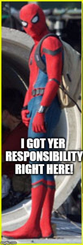 Responsibility | I GOT YER RESPONSIBILITY RIGHT HERE! | image tagged in spiderman,marvel comics,comedy,responsibility | made w/ Imgflip meme maker