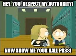 hall pass  | HEY, YOU, RESPECT MY AUTHORITY! NOW SHOW ME YOUR HALL PASS! | image tagged in hall pass | made w/ Imgflip meme maker