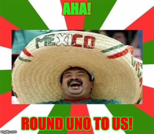AHA! ROUND UNO TO US! | made w/ Imgflip meme maker