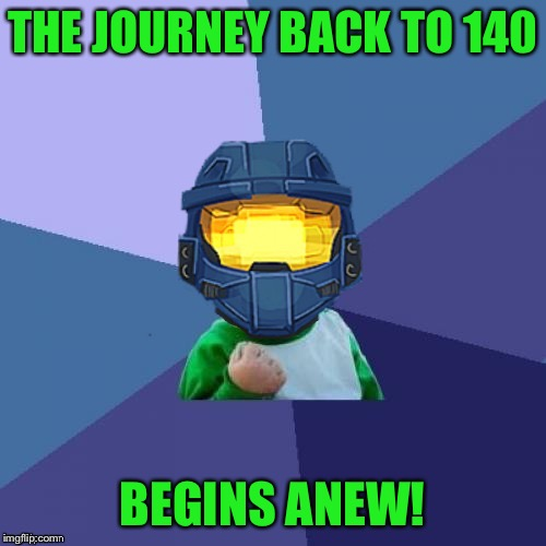 1befyj | THE JOURNEY BACK TO 140 BEGINS ANEW! | image tagged in 1befyj | made w/ Imgflip meme maker