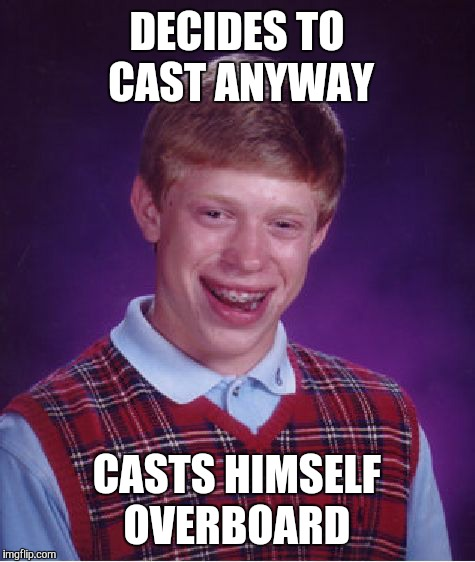 Bad Luck Brian Meme | DECIDES TO CAST ANYWAY CASTS HIMSELF OVERBOARD | image tagged in memes,bad luck brian | made w/ Imgflip meme maker