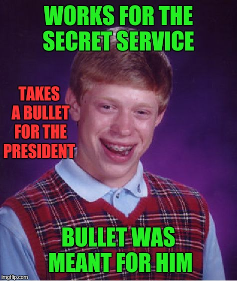Bad Luck Brian Meme | WORKS FOR THE SECRET SERVICE BULLET WAS MEANT FOR HIM TAKES A BULLET FOR THE PRESIDENT | image tagged in memes,bad luck brian,funny | made w/ Imgflip meme maker