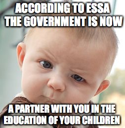 Skeptical Baby Meme | ACCORDING TO ESSA THE GOVERNMENT IS NOW A PARTNER WITH YOU IN THE EDUCATION OF YOUR CHILDREN | image tagged in memes,skeptical baby | made w/ Imgflip meme maker
