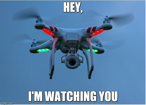 HEY, I'M WATCHING YOU | image tagged in peeping drone | made w/ Imgflip meme maker