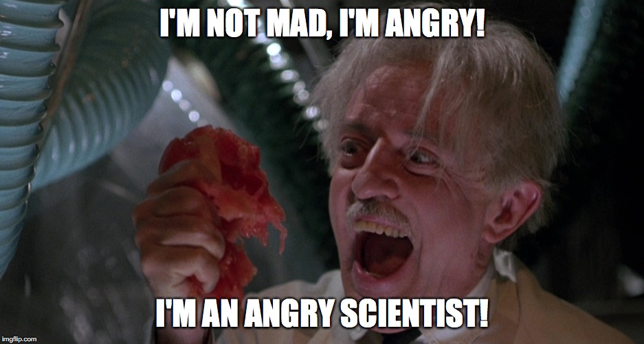 Always Misunderstood | I'M NOT MAD, I'M ANGRY! I'M AN ANGRY SCIENTIST! | image tagged in killer tomatoes,mad scientist,dr gangreen,john astin | made w/ Imgflip meme maker