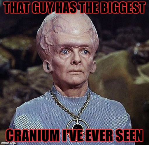 THAT GUY HAS THE BIGGEST CRANIUM I'VE EVER SEEN | made w/ Imgflip meme maker