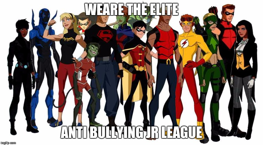 anti bullying league | WEARE THE ELITE ANTI BULLYING JR LEAGUE | image tagged in national superhero day,meme,anti bullying,cool | made w/ Imgflip meme maker