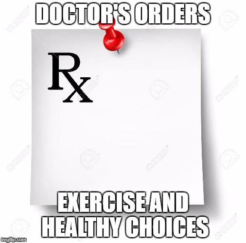 DOCTOR'S ORDERS EXERCISE AND HEALTHY CHOICES | made w/ Imgflip meme maker