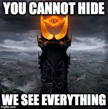 Lord of the data | YOU CANNOT HIDE WE SEE EVERYTHING | image tagged in nsa | made w/ Imgflip meme maker