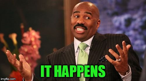 Steve Harvey Meme | IT HAPPENS | image tagged in memes,steve harvey | made w/ Imgflip meme maker