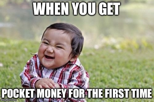 Evil Toddler Meme | WHEN YOU GET POCKET MONEY FOR THE FIRST TIME | image tagged in memes,evil toddler | made w/ Imgflip meme maker