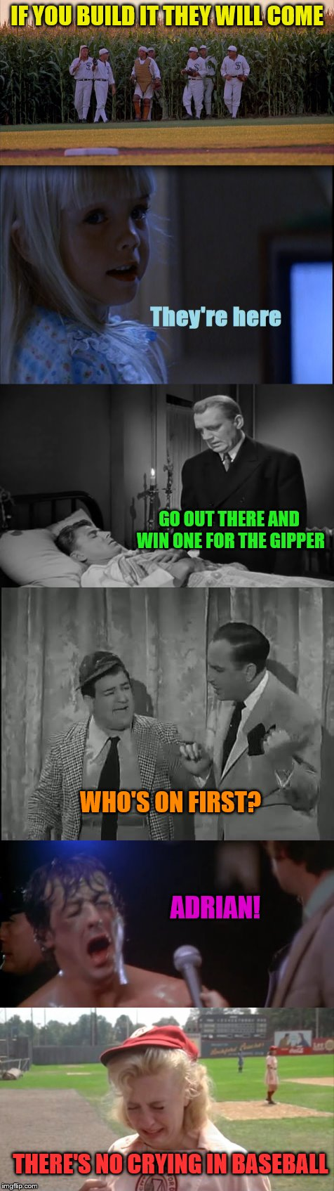 Movie Week--A SpursFanFromAround and haramsisbae event.  In honor of the World Series | IF YOU BUILD IT THEY WILL COME THERE'S NO CRYING IN BASEBALL GO OUT THERE AND WIN ONE FOR THE GIPPER WHO'S ON FIRST? ADRIAN! | image tagged in movie week,world series,famous quotes | made w/ Imgflip meme maker