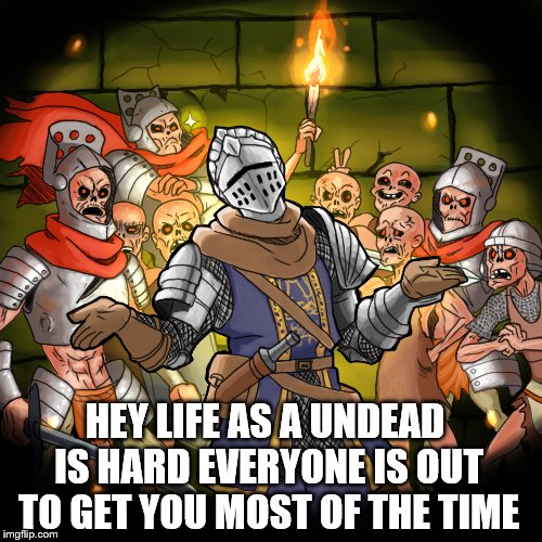 HEY LIFE AS A UNDEAD IS HARD EVERYONE IS OUT TO GET YOU MOST OF THE TIME | made w/ Imgflip meme maker