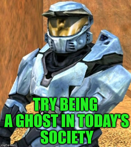 Church RvB Season 1 | TRY BEING A GHOST IN TODAY'S SOCIETY | image tagged in church rvb season 1 | made w/ Imgflip meme maker