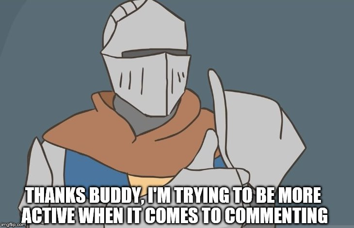 THANKS BUDDY, I'M TRYING TO BE MORE ACTIVE WHEN IT COMES TO COMMENTING | made w/ Imgflip meme maker