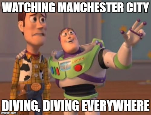 X, X Everywhere Meme | WATCHING MANCHESTER CITY DIVING, DIVING EVERYWHERE | image tagged in memes,x,x everywhere,x x everywhere | made w/ Imgflip meme maker